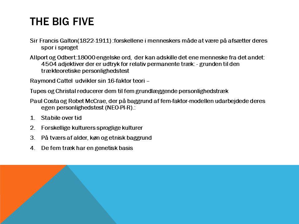 The Big Five Sir Francis Galton(1822-1911) :forskellene i menneskers måde at være på afsætter deres spor i sproget.
