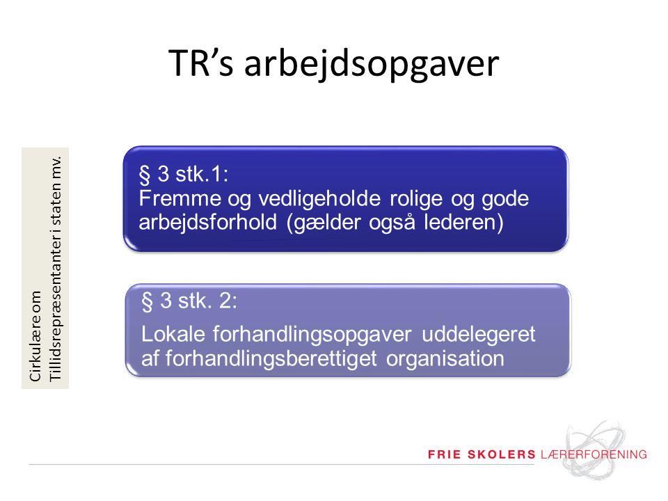 TR's arbejdsopgaver § 3 stk.1: Fremme og vedligeholde rolige og gode arbejdsforhold (gælder også lederen)