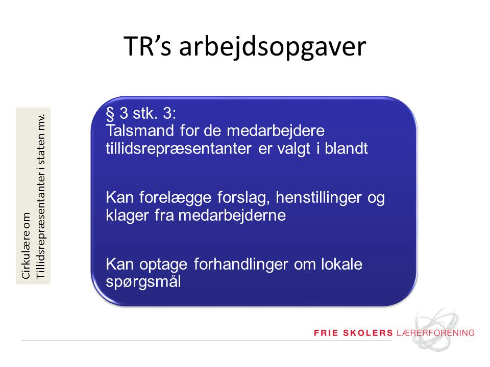 TR's arbejdsopgaver § 3 stk. 3: Talsmand for de medarbejdere tillidsrepræsentanter er valgt i blandt.
