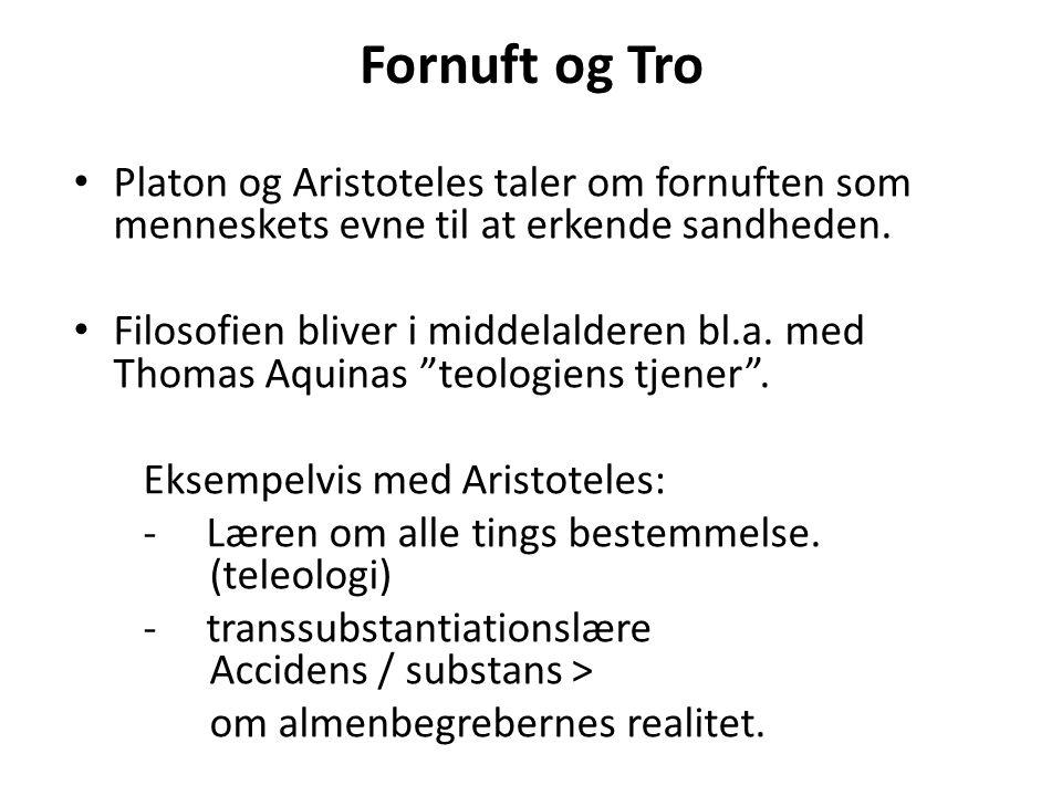 Fornuft og Tro Platon og Aristoteles taler om fornuften som menneskets evne til at erkende sandheden.