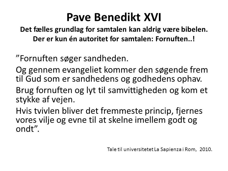 Pave Benedikt XVI Det fælles grundlag for samtalen kan aldrig være bibelen. Der er kun én autoritet for samtalen: Fornuften..!