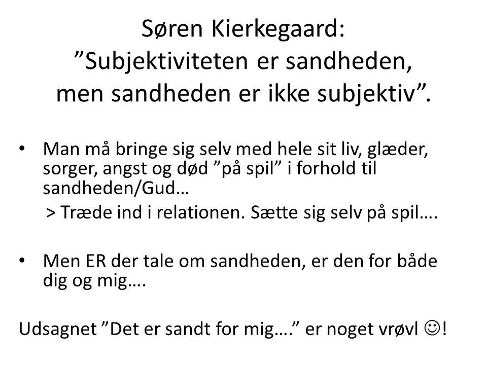 Søren Kierkegaard: Subjektiviteten er sandheden, men sandheden er ikke subjektiv .