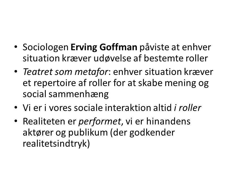 Sociologen Erving Goffman påviste at enhver situation kræver udøvelse af bestemte roller