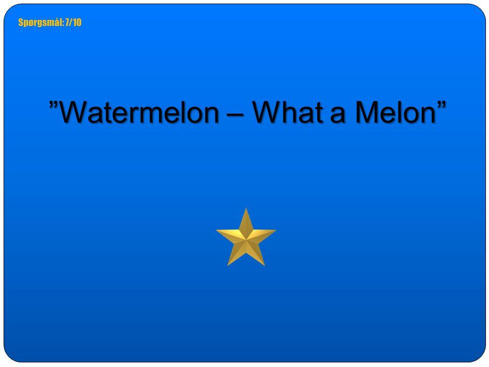 Watermelon – What a Melon