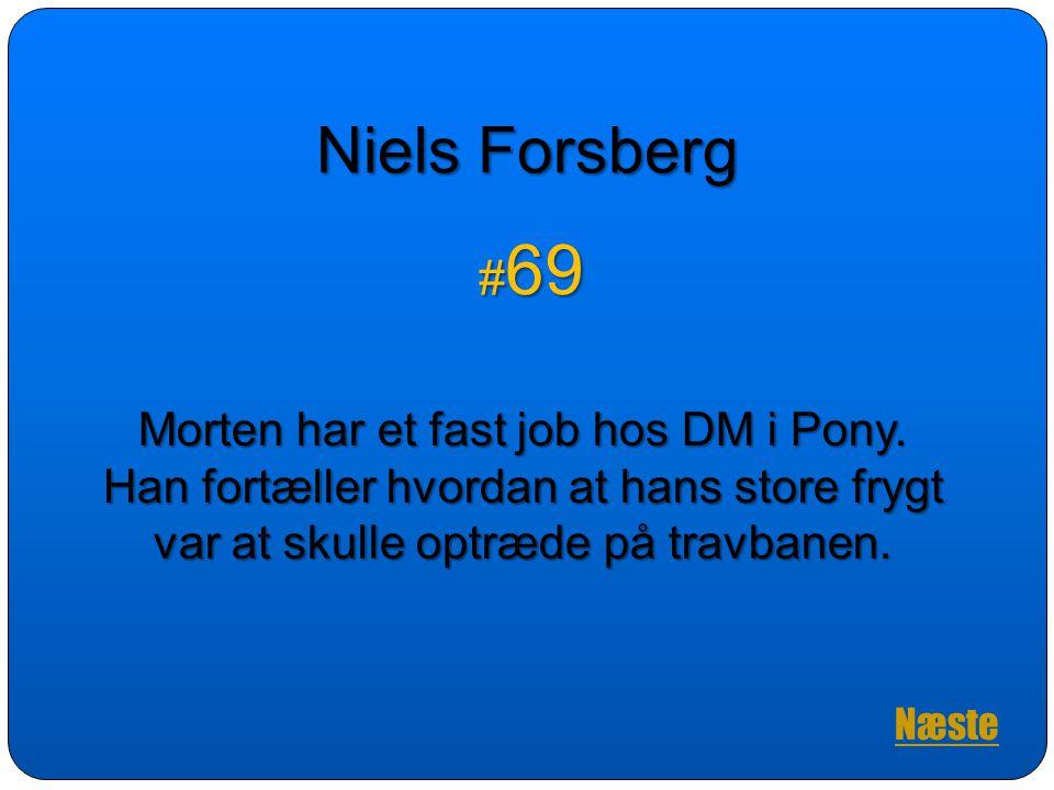 Niels Forsberg #69 Morten har et fast job hos DM i Pony.