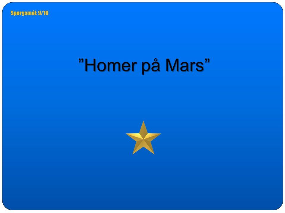 Spørgsmål: 9/10 Homer på Mars