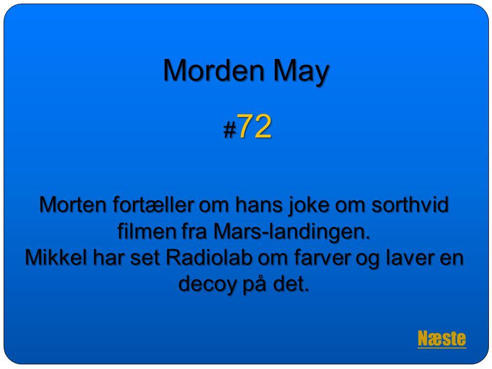 Morden May #72. Morten fortæller om hans joke om sorthvid filmen fra Mars-landingen. Mikkel har set Radiolab om farver og laver en decoy på det.