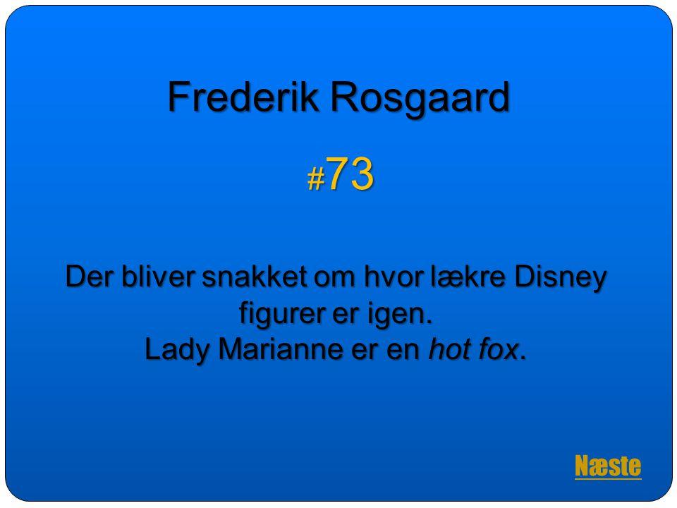 Frederik Rosgaard #73. Der bliver snakket om hvor lækre Disney figurer er igen. Lady Marianne er en hot fox.