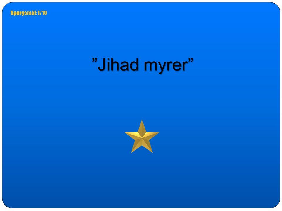 Spørgsmål: 1/10 Jihad myrer