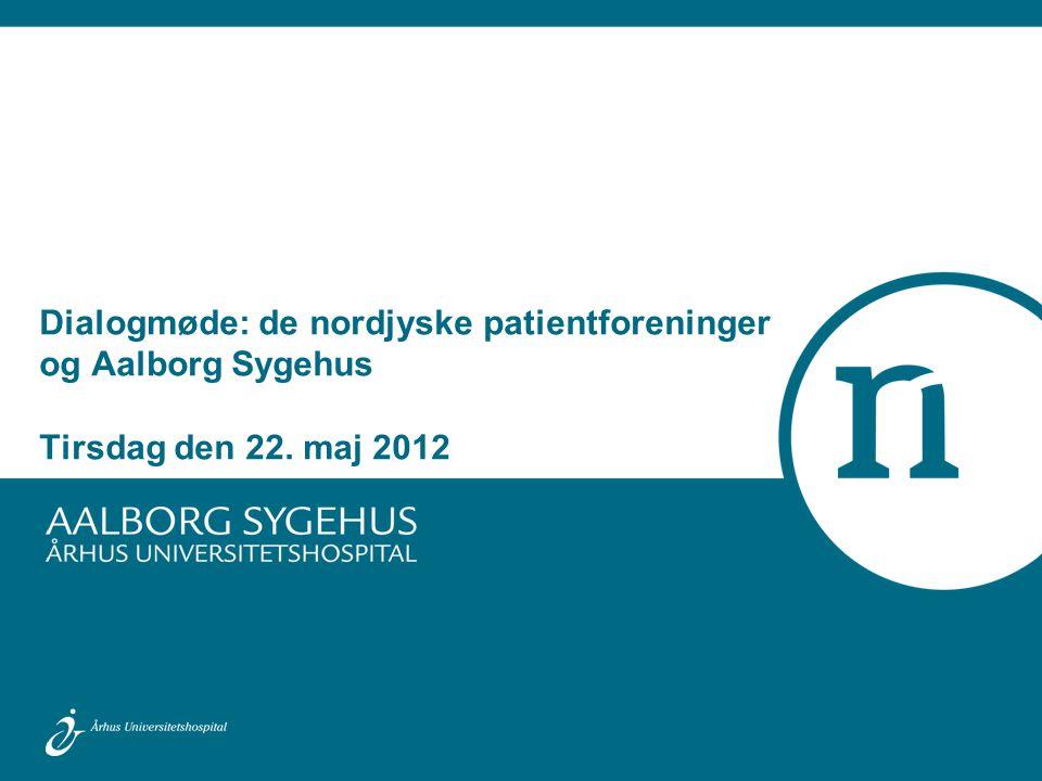 Dialogmøde: de nordjyske patientforeninger og Aalborg Sygehus Tirsdag den 22. maj 2012