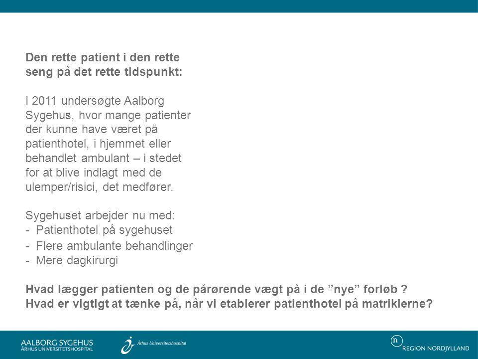 Den rette patient i den rette seng på det rette tidspunkt: I 2011 undersøgte Aalborg Sygehus, hvor mange patienter der kunne have været på patienthotel, i hjemmet eller behandlet ambulant – i stedet for at blive indlagt med de ulemper/risici, det medfører.