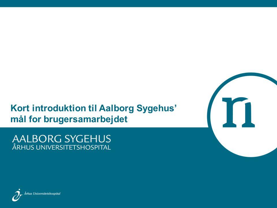 Kort introduktion til Aalborg Sygehus' mål for brugersamarbejdet