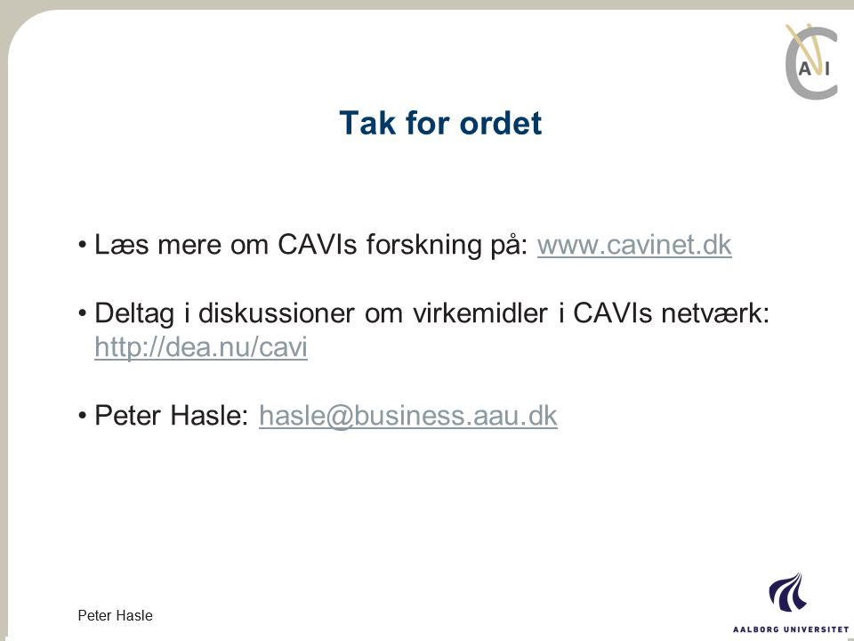 Tak for ordet Læs mere om CAVIs forskning på: www.cavinet.dk