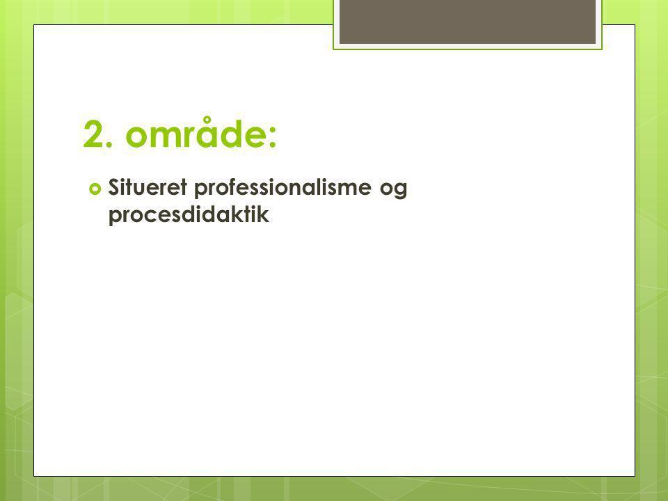 2. område: Situeret professionalisme og procesdidaktik