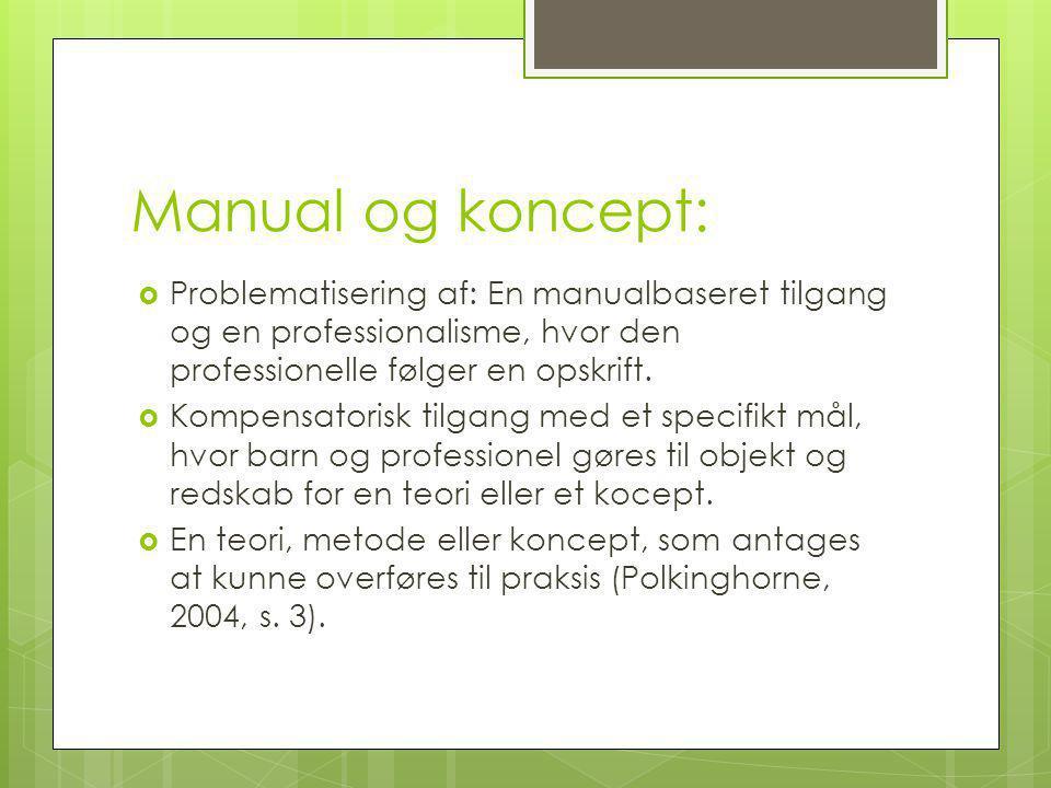 Manual og koncept: Problematisering af: En manualbaseret tilgang og en professionalisme, hvor den professionelle følger en opskrift.
