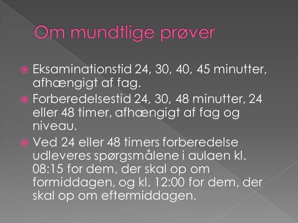 Om mundtlige prøver Eksaminationstid 24, 30, 40, 45 minutter, afhængigt af fag.