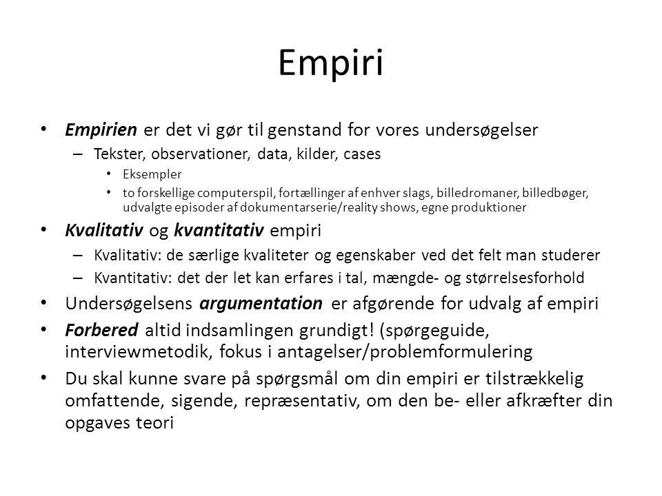 Empiri Empirien er det vi gør til genstand for vores undersøgelser