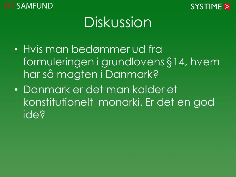 Diskussion Hvis man bedømmer ud fra formuleringen i grundlovens §14, hvem har så magten i Danmark