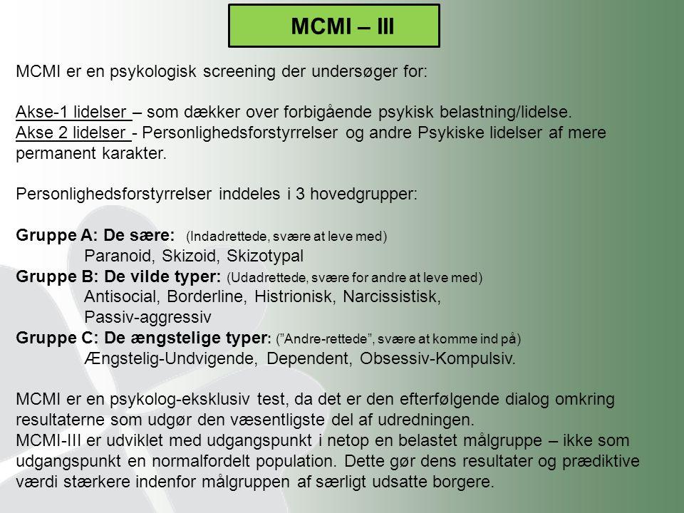 MCMI – III MCMI er en psykologisk screening der undersøger for: