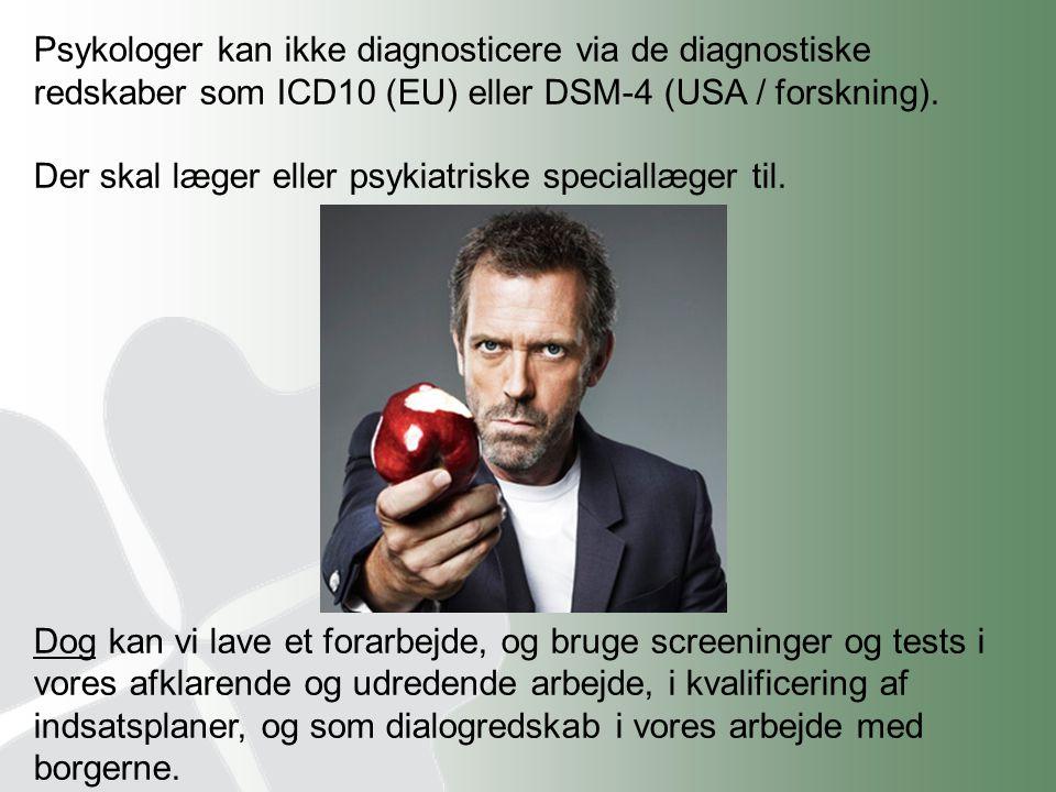 Psykologer kan ikke diagnosticere via de diagnostiske redskaber som ICD10 (EU) eller DSM-4 (USA / forskning).