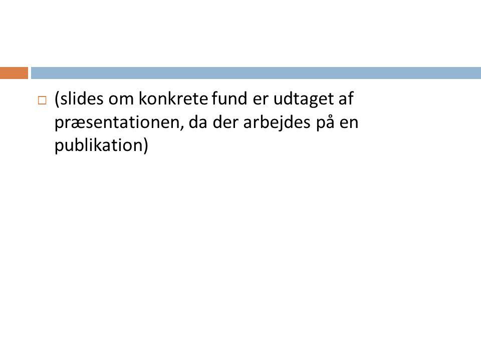 (slides om konkrete fund er udtaget af præsentationen, da der arbejdes på en publikation)