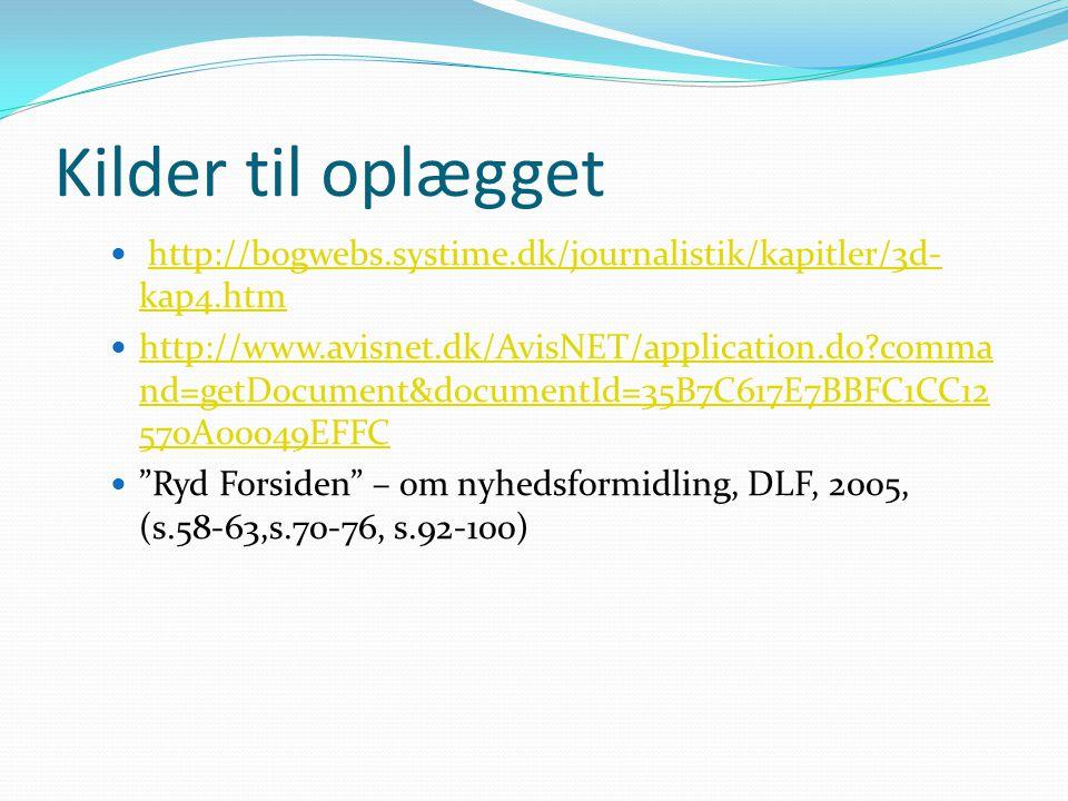 Kilder til oplægget http://bogwebs.systime.dk/journalistik/kapitler/3d-kap4.htm.
