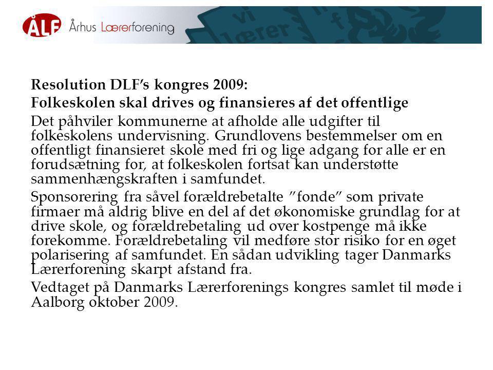 Resolution DLF's kongres 2009: Folkeskolen skal drives og finansieres af det offentlige Det påhviler kommunerne at afholde alle udgifter til folkeskolens undervisning.