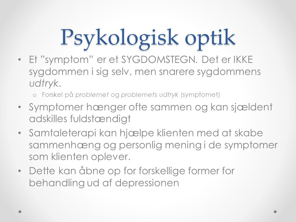 Psykologisk optik Et symptom er et SYGDOMSTEGN. Det er IKKE sygdommen i sig selv, men snarere sygdommens udtryk.