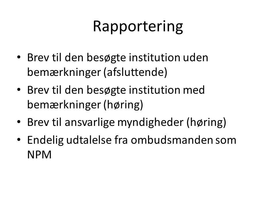 Rapportering Brev til den besøgte institution uden bemærkninger (afsluttende) Brev til den besøgte institution med bemærkninger (høring)