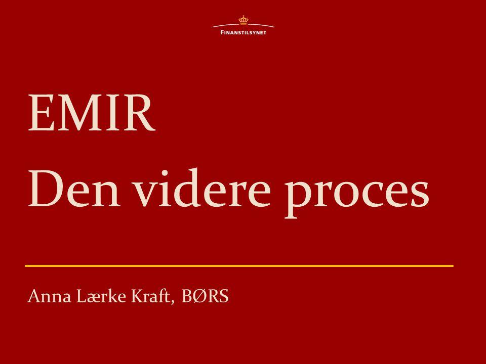 EMIR Den videre proces Anna Lærke Kraft, BØRS