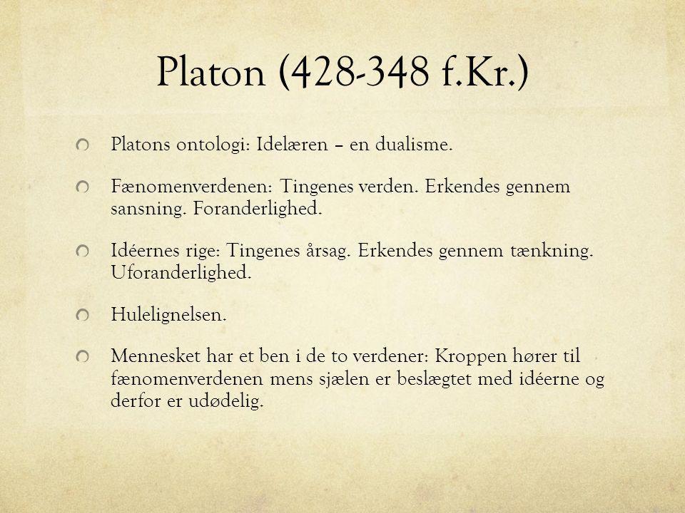 Platon (428-348 f.Kr.) Platons ontologi: Idelæren – en dualisme.