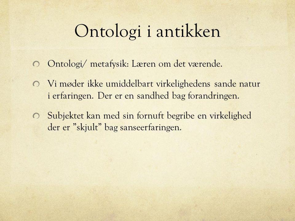 Ontologi i antikken Ontologi/ metafysik: Læren om det værende.
