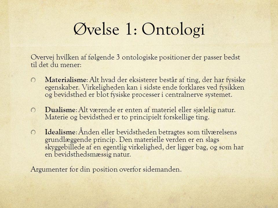 Øvelse 1: Ontologi Overvej hvilken af følgende 3 ontologiske positioner der passer bedst til det du mener: