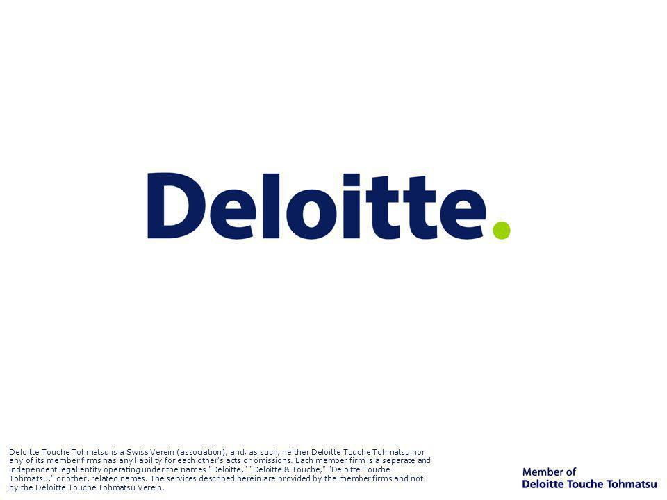 Deloitte Touche Tohmatsu is a Swiss Verein (association), and, as such, neither Deloitte Touche Tohmatsu nor any of its member firms has any liability for each other s acts or omissions. Each member firm is a separate and independent legal entity operating under the names Deloitte, Deloitte & Touche, Deloitte Touche Tohmatsu, or other, related names. The services described herein are provided by the member firms and not by the Deloitte Touche Tohmatsu Verein.