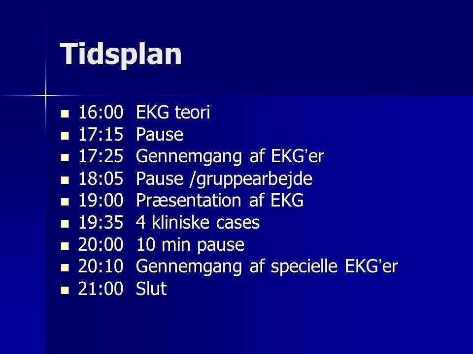 Tidsplan 16:00 EKG teori 17:15 Pause 17:25 Gennemgang af EKG'er