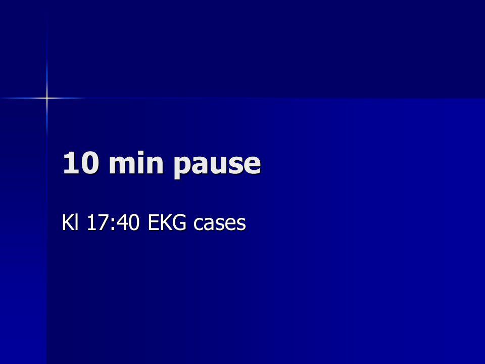 10 min pause Kl 17:40 EKG cases