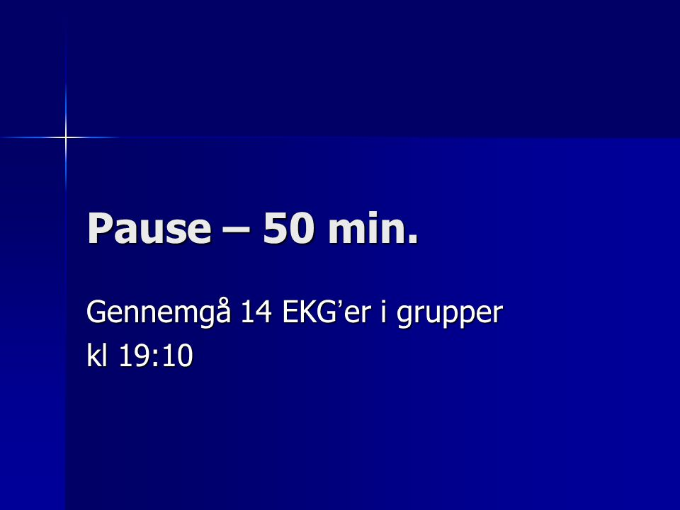 Gennemgå 14 EKG'er i grupper kl 19:10