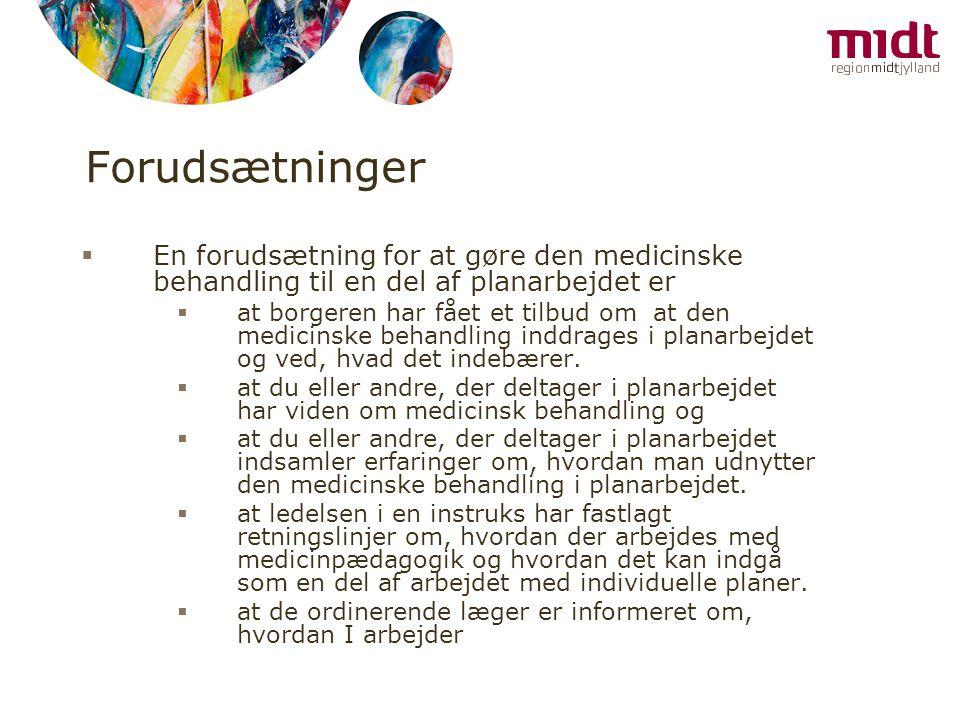 Forudsætninger En forudsætning for at gøre den medicinske behandling til en del af planarbejdet er.