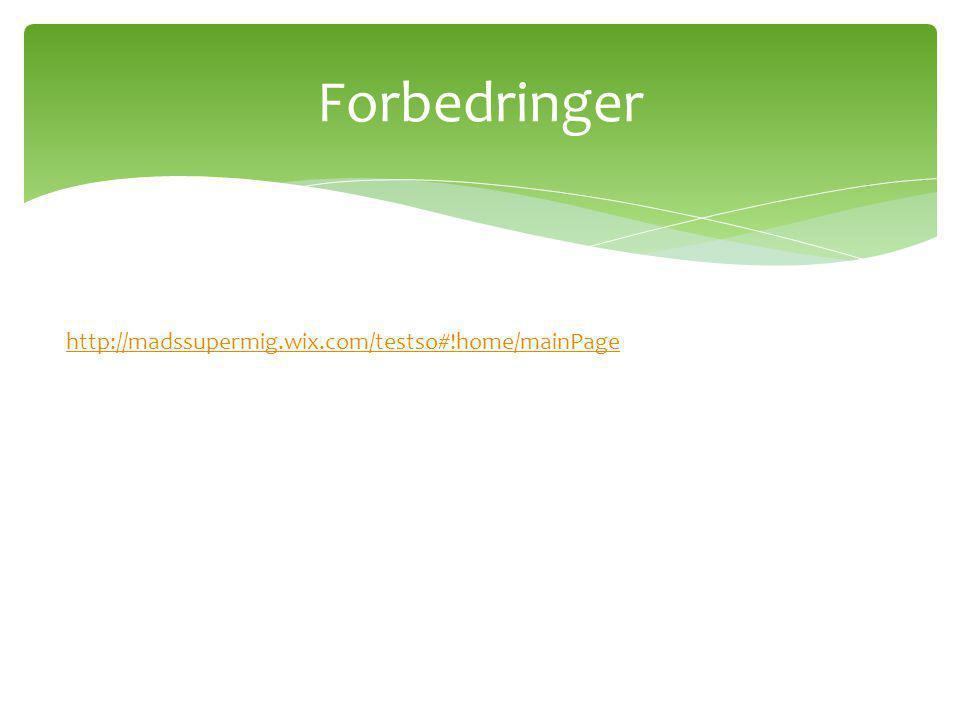 Forbedringer http://madssupermig.wix.com/testso#!home/mainPage