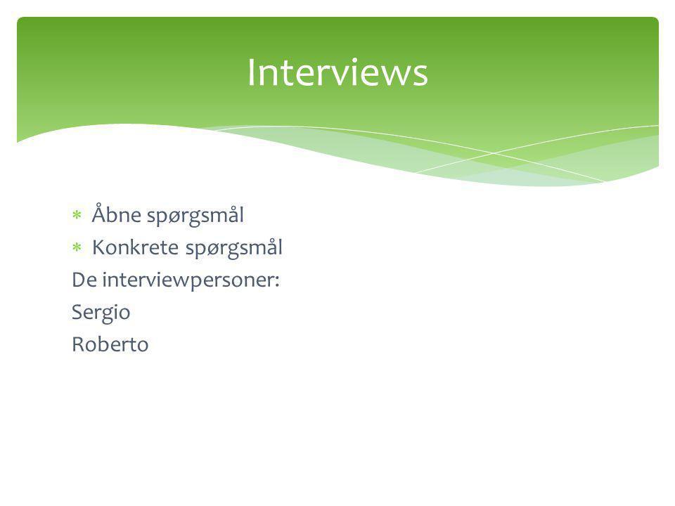 Interviews Åbne spørgsmål Konkrete spørgsmål De interviewpersoner: