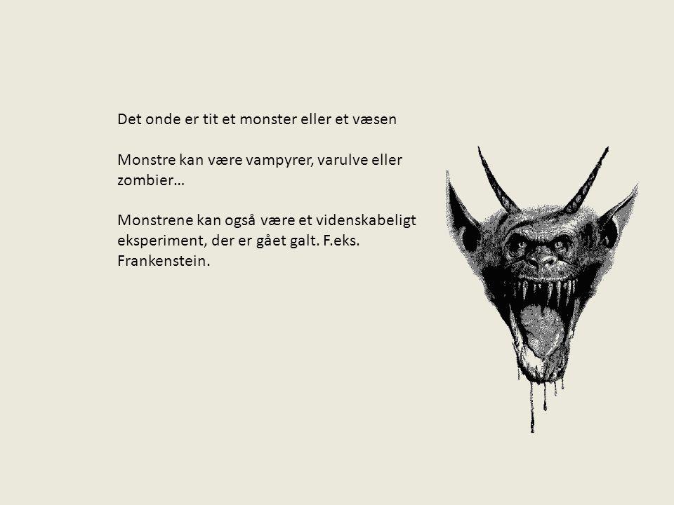 Det onde er tit et monster eller et væsen