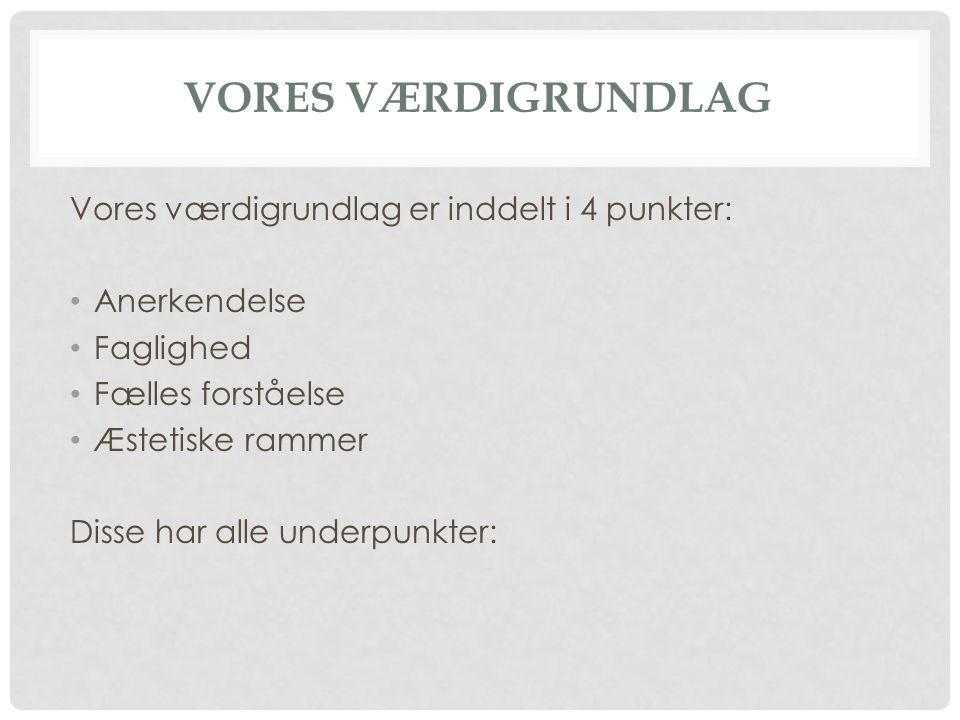 Vores værdigrundlag Vores værdigrundlag er inddelt i 4 punkter: