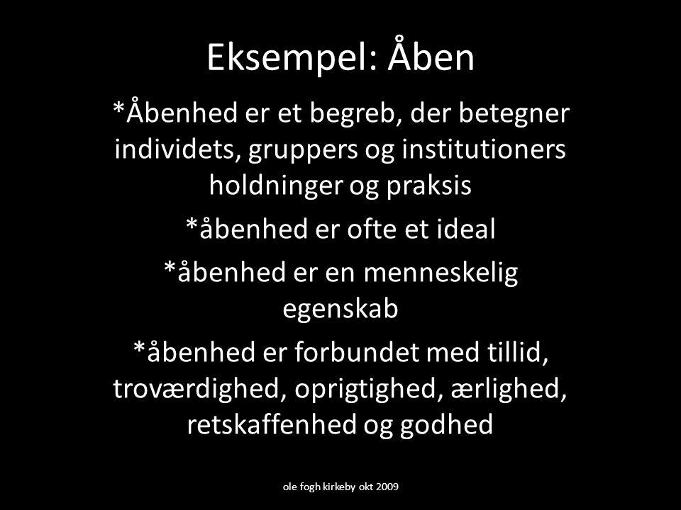 Eksempel: Åben *Åbenhed er et begreb, der betegner individets, gruppers og institutioners holdninger og praksis.