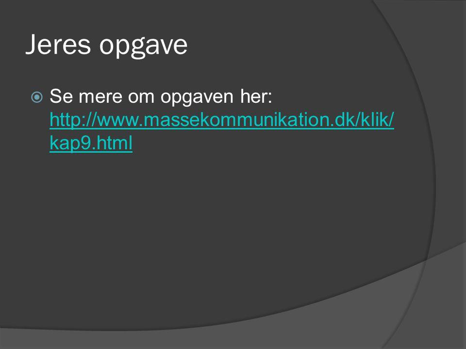 Jeres opgave Se mere om opgaven her: http://www.massekommunikation.dk/klik/kap9.html