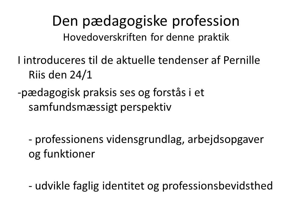 Den pædagogiske profession Hovedoverskriften for denne praktik