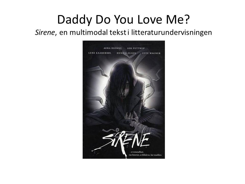 Daddy Do You Love Me Sirene, en multimodal tekst i litteraturundervisningen