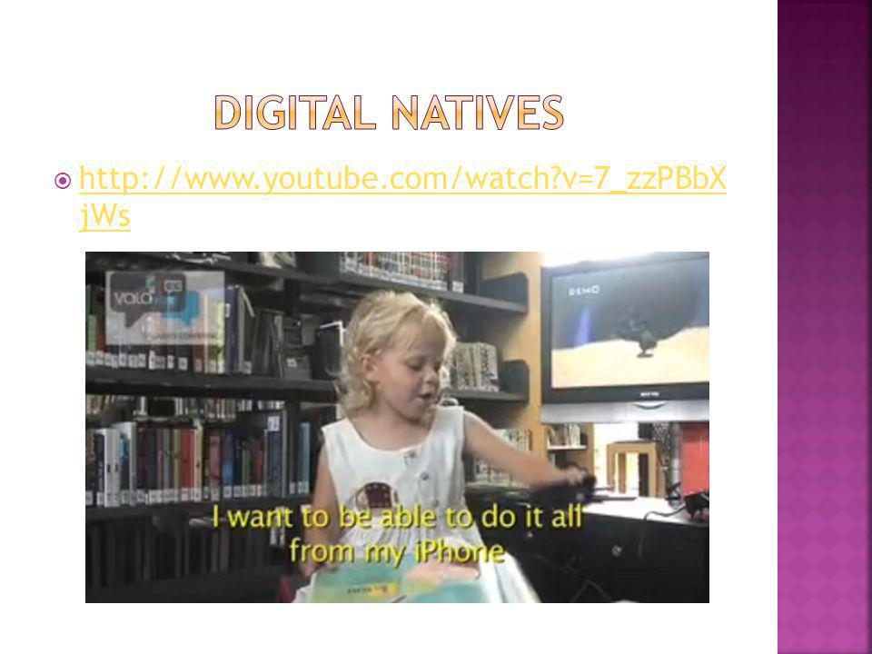 Digital Natives http://www.youtube.com/watch v=7_zzPBbX jWs