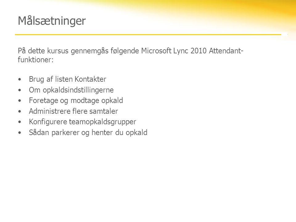 Målsætninger På dette kursus gennemgås følgende Microsoft Lync 2010 Attendant-funktioner: Brug af listen Kontakter.