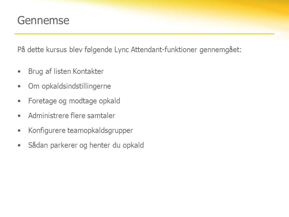 Gennemse På dette kursus blev følgende Lync Attendant-funktioner gennemgået: Brug af listen Kontakter.