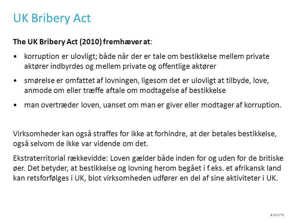 UK Bribery Act The UK Bribery Act (2010) fremhæver at: